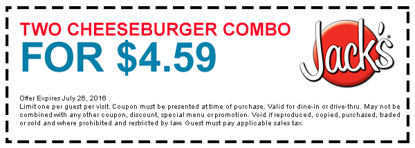 Two Cheeseburger Combo for $4.59   Jack's  Offer Expires July 26, 2016 . Limit one per guest per visit. Coupon must be presented at time of purchase. Valid for dine-in or drive-thru. May not be combined with any other coupon, discount, special menu or promotion. Void if reproduced, copied, purchased, traded or sold and where prohibited and restricted by law. Guest must pay applicable sales tax.